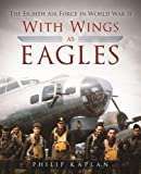 With Wings As Eagles: The Eighth Air Force in World War II
