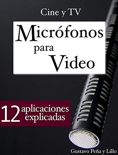 Micrófonos para Video: 12 Aplicaciones explicadas (Cine y TV) por Gustavo Peña y Lillo
