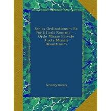 Series Ordinationum Ex Pontificali Romano... . Ordo Missae Private Juxta Missale Bisuntinum