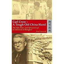 Carl Crow - A Tough Old China Hand