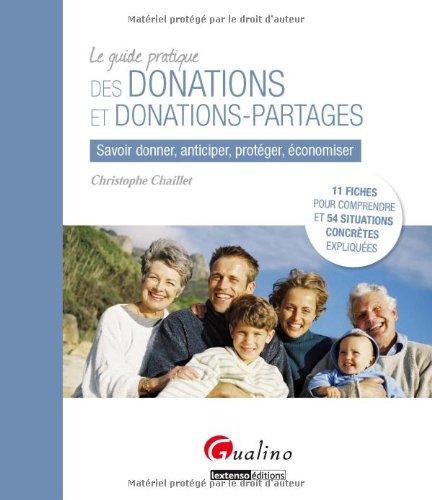 Le guide pratique des donations et donations-partages - Savoir donner, anticiper, protéger, économiser par Christophe Chaillet