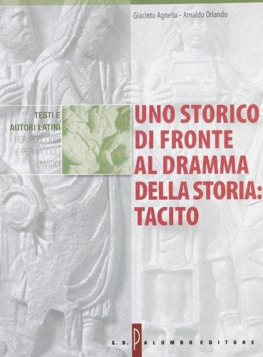 Uno storico di fronte al dramma della storia: Tacito. Per i Licei e gli Ist. Magistrali
