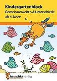 Kindergartenblock - Gemeinsamkeiten & Unterschiede ab 4 Jahre (Übungsmaterial für Kindergarten und Vorschule, Band 619)