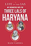 Life in the IAS: My Encounters with the Three Lals of Haryana