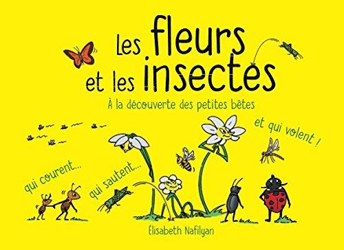 Les fleurs et les insectes: A la découverte des petites bêtes qui courent... qui sautent... et qui volent ! par Elisabeth Nafilyan