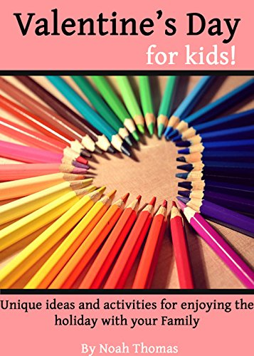 Valentine's Day for Kids!: Unique ideas and activities for enjoying the holiday with your Family (English Edition)