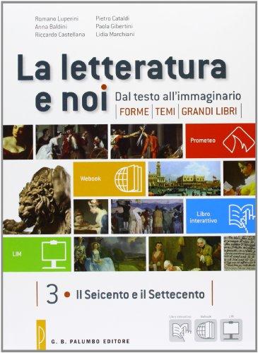 La letteratura e noi. Vol. 3-4: Il Seicento e il Settecento-Il primo Ottocento. Per la 4 classe delle Scuole superiori