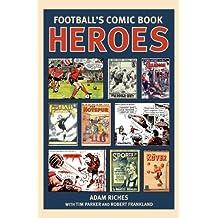 Football's Comic Book Heroes: The Ultimate Fantasy Footballers: Celebrating the Greatest British Football Comics of the Twentieth Century