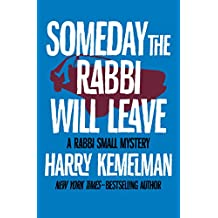 Someday the Rabbi Will Leave (The Rabbi Small Mysteries Book 9)