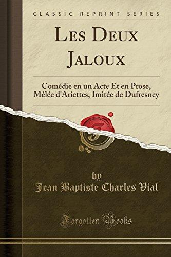 Les Deux Jaloux: Comdie En Un Acte Et En Prose, Mle D'Ariettes, Imite de Dufresney (Classic Reprint)