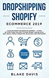 Dropshipping Shopify E-Commerce 2019: A $10,000/Month Business Blueprint -A Step by Step Guide on How to Make Money Online with SEO, Social Media ... and Instagram (Passive income ideas, Band 1)