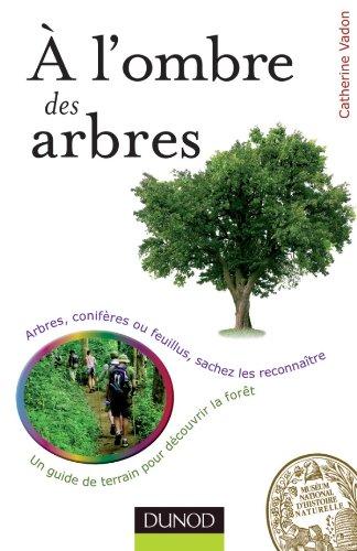 A l'ombre des arbres - Un guide de terrain pour découvrir la forêt