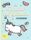 Das Einhorn-Rezeptbuch zum Selberschreiben. Zum Kochen & Backen: für Cookies, Cupcakes, Torten und mehr (Sternenstaub Geschenk-und Koch-Ideen für Kochfans, Band 1)