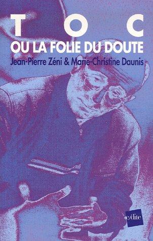 Toc ou la folie du doute : L'homme qui voulait tuer son psy par Jean-Pierre Zéni, Marie-Christine Daunis