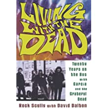 Living with the Dead:: Twenty Years on the Bus with Garcia and the Grateful Dead