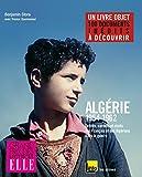 Algérie : 1954-1962 - Lettres, carnets et récits des Français et des Algériens dans la guerre