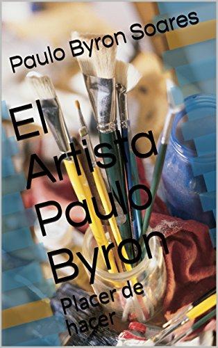 El Artista Paulo Byron: Placer de hacer (Artes plásticas nº 1)