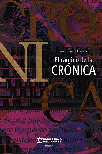 El camino de la crónica por Javier Franco Altamar