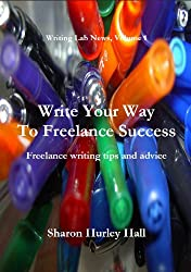 Write Your Way To Freelance Success (Writing Lab News Book 1)