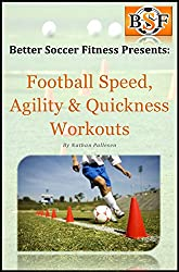 Football Speed, Agility & Quickness Workouts (English Edition)