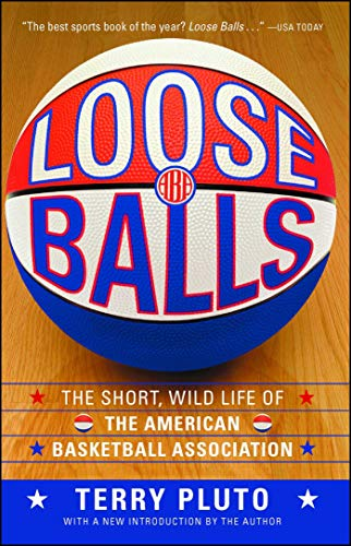 Loose Balls: The Short, Wild Life of the American Basketball Association por Terry Pluto