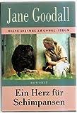 Ein Herz für Schimpansen: Meine 30 Jahre am Gombe-Strom - Jane Goodall