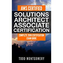 AWS CERTIFIED SOLUTIONS ARCHITECT ASSOCIATE CERTIFICATION GUIDE: COMPLETE 2018 CERTIFICATION EXAM GUIDE (AWS Certification Guides Book 1)