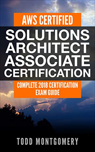AWS CERTIFIED SOLUTIONS ARCHITECT ASSOCIATE CERTIFICATION GUIDE: COMPLETE 2018 CERTIFICATION EXAM GUIDE (AWS Certification Guides Book 1) (English Edition)