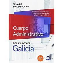 Cuerpo Administrativo de la Xunta de Galicia. Temario Bloques IV, V y VI (Derecho de la Unión Europea, Presupuestario y Tributario, Laboral y Seguridad Social)
