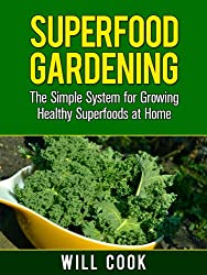 Superfood Gardening Guidebook: The Gardening Book for Healthy Families Who Want To Grow Superfooods From Home (Gardening Guidebooks 9) (English Edition)