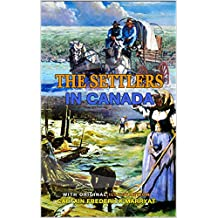 THE SETTLERS IN CANADA BY CAPTAIN FREDERICK MARRYAT : Classic Edition Annotated Illustrations : Classic Edition Annotated Illustrations (English Edition)