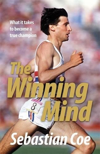 The Winning Mind: What it takes to become a true champion por Sebastian Coe