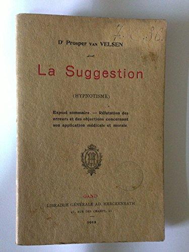 Broché - La suggestion (hypnotisme) - exposé sommaire, réfutation des erreurs et des objections concernant son application médicale et morale