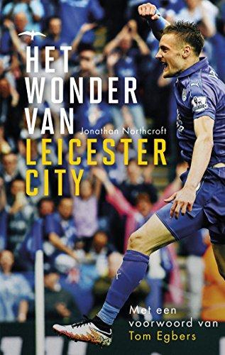 Het wonder van Leicester City (Dutch Edition) por Jonathan Northcroft