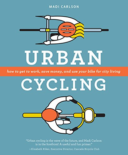 Urban Cycling: How to Get to Work, Save Money, and Use Your Bike for City Living por Madi Carlson