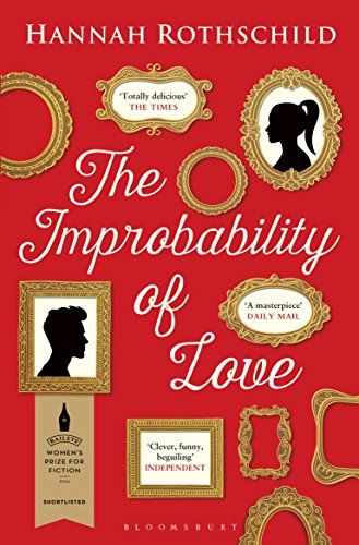 The Improbability of Love: SHORTLISTED FOR THE BAILEYS WOMEN'S PRIZE FOR FICTION por Hannah Rothschild
