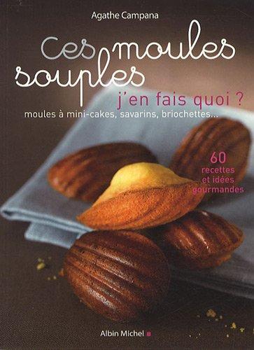 Ces Moules Souples J'En Fais Quoi ? (Cuisine - Gastronomie - Vin) par Agathe Campana
