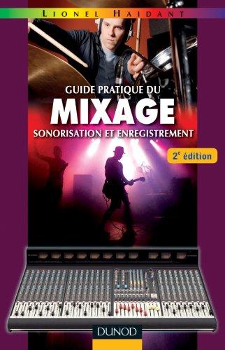 Guide pratique du mixage - 2e édition - Sonorisation et enregistrement par Lionel Haidant