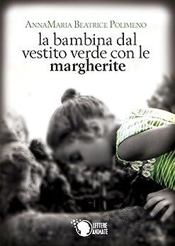 La bambina col vestito verde con le margherite di [AnnaMaria Beatrice Polimeno]