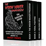 The Widow Maker Compendium: Extreme Self-Defense for Deadly Force Situations (Books 1-3) Collector's Edition (English Edition)