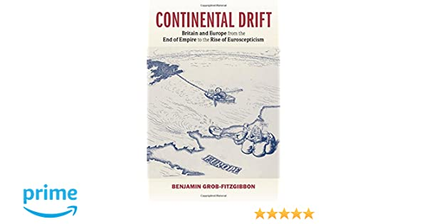 Continental Drift: Britain and Europe from the End of Empire