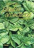 CULTIVO DE PLANTAS AROMÁTICAS (GUÍAS DEL NATURALISTA-HORTICULTURA)