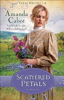 Scattered Petals (Texas Dreams Book #2): A Novel by [Cabot, Amanda]