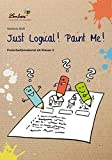 Just Logical! Paint Me!: Freiarbeitsmaterial für den Englischunterricht in Klasse 3-4, Heft