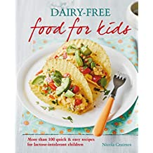 Dairy-free Food for Kids: More than 100 quick and easy recipes for lactose intolerant children (English Edition)