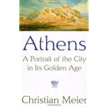 Athens: A Portrait of the City in Its Golden Age by Christian Meier (1998-09-16)