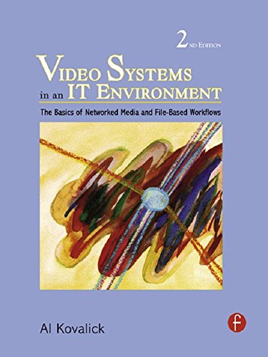 Video Systems in an IT Environment: The Basics of Professional Networked Media and File-based Workflows (English Edition)