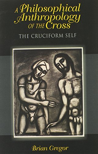 A Philosophical Anthropology of the Cross: The Cruciform Self (Indiana Series in the Philosophy of Religion) by Brian Gregor (2013-03-18)