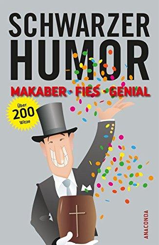 Schwarzer Humor: Makaber, fies, genial. Über 200 Witze