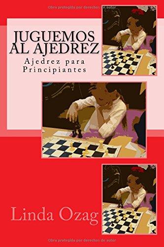 Juguemos al Ajedrez: Ajedrez para Principiantes por Mrs. Linda Ozag